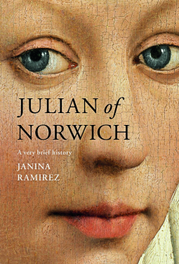 Julian of Norwich: A Very Brief History by Janina Ramirez
