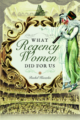 Reviewed: What Regency Women Did For Us by Rachel Knowles