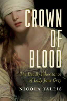 Reviewed: Crown of Blood, The Deadly Inheritance of Lady Jane Grey by Nicola Tallis